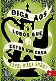 Diga aos Lobos que Estou em Casa (Em Portuguese do Brasil)