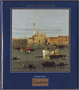 giovanni antonio canal known as canaletto 1697 1768 masters of italian art series