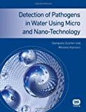Detection of Pathogens in Water Using Micro and Nano-Technology, Zuccheri, Giampaolo and Asproulis, Nikolaos, 1780401086