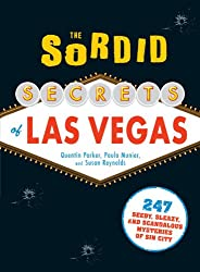 The Sordid Secrets of Las Vegas: 247 Seedy, Sleazy, and Scandalous Mysteries of Sin City