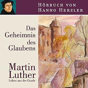 Das Geheimnis des Glaubens: Martin Luther Hörspiel