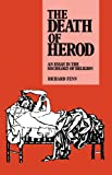 The Death of Herod : An Essay in the Sociology of Religion, Fenn, Richard K., 0521414822