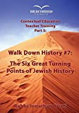 Timeline 5: Walk Down History #7: The Six Great Turning Points of Jewish History