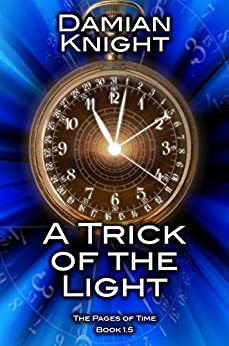 A Trick of the Light: The Pages of Time Book 1.5 by [Knight, Damian]