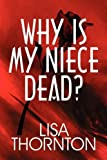Why Is My Niece Dead?, Lisa Thornton, 1615461280