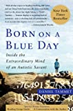 Front cover for the book Born on a Blue Day: Inside the Extraordinary Mind of an Autistic Savant: A Memoir by Daniel Tammet