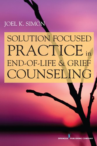 Solution Focused Practice in End-of-Life and Grief Counseling by Brand: Springer Publishing Company
