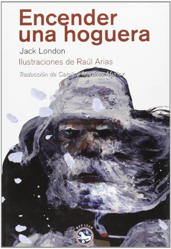 Encender una hoguera (Literatura Rey Lear) por Jack London,[Rodríguez] Arias, Raúl,Martínez Muñoz, Catalina