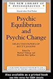 Psychic Equilibrium and Psychic Change: Selected Papers of Betty Joseph (The New Library of Psychoanalysis) (1989-09-29)