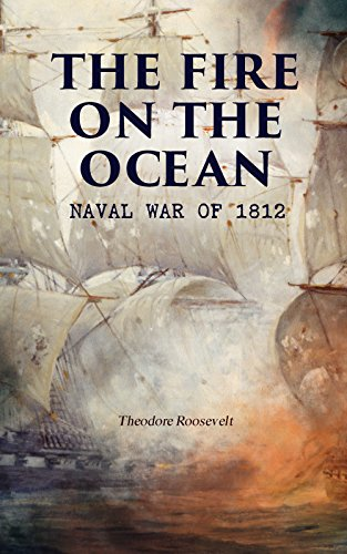 #freebooks – The Fire on the Ocean: Naval War of 1812 by Theodore Roosevelt
