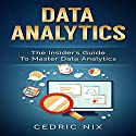 Data Analytics: The Insider's Guide to Master Data Analytics Audiobook by Cedric Nix,  Writers International Publishing Narrated by Sean Anthony