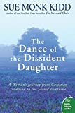 img - for The Dance of the Dissident Daughter: A Woman's Journey from Christian Tradition to the Sacred Feminine (Plus) by Sue Monk Kidd (2006-12-26) book / textbook / text book