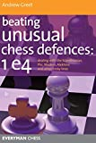 Beating Unusual Chess Defences: 1 E4: Dealing With The Scandinavian, Pirc, Modern, Alekhine And Other Tricky Lines-Andrew Dr Greet