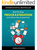 How To Stop Procrastination & Get More Done In Less Time!