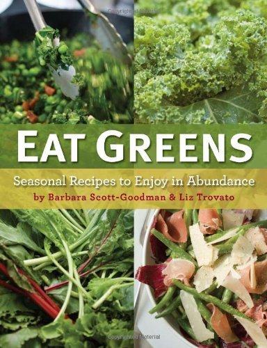 Eat Greens: Seasonal Recipes to Enjoy in Abundance by Barbara Scott-Goodman (2011-05-03)