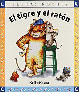 El tigre y el raton / The tiger and the mouse (Spanish Edition): Keiko Kasza: 9789580494089: Amazon.com: Books