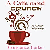 A Caffeinated Crunch: Sweet Home Mystery Series Volume 2 | Constance Barker