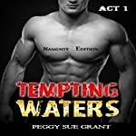 Tempting Waters: Naughty Edition, Act 1 | Peggy Sue Grant