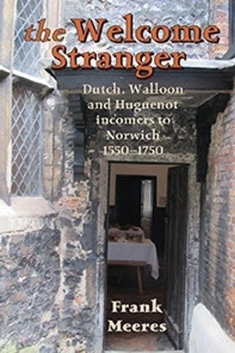 Download The Welcome Stranger: Dutch, Walloon and Huguenot incomers to Norwich 1550-1750 PDF Text fb2 book