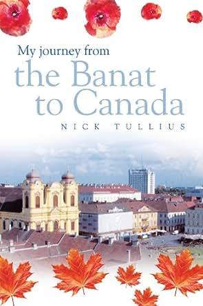 Amazon.com: My journey from the Banat to Canada eBook: Nick Tullius