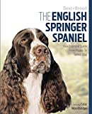 The English Springer Spaniel: Your Essential Guide From Puppy To Senior Dog (Best of Breed)