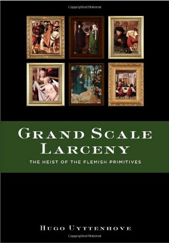 Download Grand Scale Larceny: The Heist Of The Flemish Primitives PDF