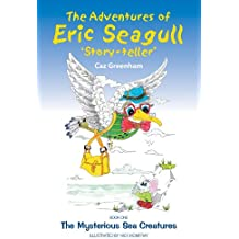 The Adventures of Eric Seagull: The Mysterious Sea Creatures (The Adventures of Eric Seagull 'Story-teller' Book 1)