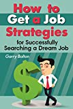 How to Get a Job: Strategies for Successfully Searching a Dream Job