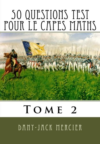 50 questions test pour le CAPES maths - Tome 2 (Volume 2) par Dany-Jack Mercier