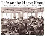 Life on the Home Front: Stories of those who worked, waited, and worried during World War II
