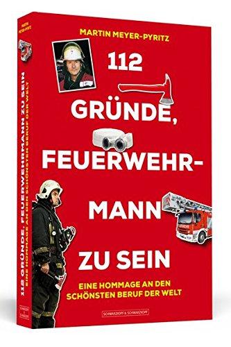 112 Gründe, Feuerwehrmann zu sein: Eine Hommage an den schönsten Beruf der Welt Taschenbuch – 1. Mai 2016 Martin Meyer-Pyritz 112 Gründe Schwarzkopf & Schwarzkopf 3862655504