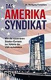 Das Amerika-Syndikat: Wie die souveränen Staaten Europas zur Kolonie der USA verkommen