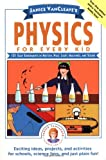 Janice VanCleave's Physics for Every Kid: 101 Easy Experiments in Motion, Heat, Light, Machines, and Sound (Science for Every Kid Series)