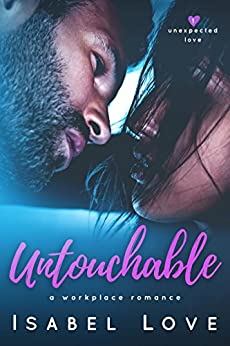 Untouchable (Unexpected Love Book 1) by [Love, Isabel]