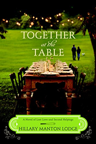 Together at the Table: A Novel of Lost Love and Second Helpings (Two Blue Doors Book - Hillary Manton Lodge