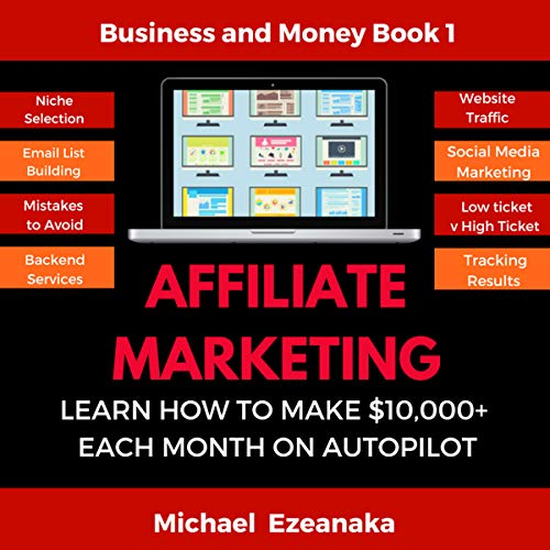 Affiliate Marketing: Learn How to Make $10,000+ Each Month on Autopilot (Passive Income, Make Money Online and Financial Freedom Series)