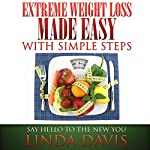 Extreme Weight Loss Made Easy with Simple Steps: Say Hello to the New You | Linda Davis