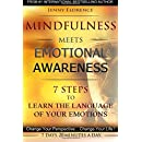 Mindfulness Meets Emotional Awareness: 7 Steps to learn the Language of your Emotions. Change your Perspective. Change your Life (The Intelligence of Our Emotions) (Volume 2)