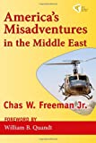 America's Misadventures in the Middle East, Chas W. Freeman, 193598201X