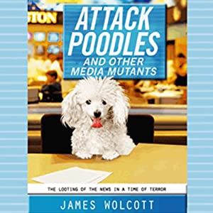 Attack Poodles and Other Media Mutants Audiobook