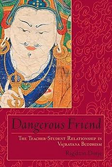 dangerous friend the teacher student relationship in vajrayana buddhism pdf