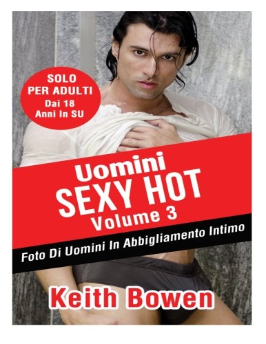 Uomini Sexy Hot Volume 3: Foto Di Uomini In Abbigliamento Intimo Da: Keith Bowen (Italian Edition)