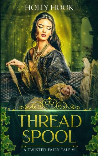 Thread and Spool (A Twisted Fairy Tale #1) (Volume 1)