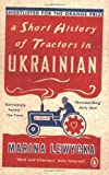 A Short History of Tractors in Ukrainian First Printing edition by Lewycka, Marina published by Penguin Books [ Paperback ]