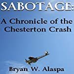 Sabotage: A Chronicle of the Chesterton Crash: Volume 1 | Bryan W. Alaspa