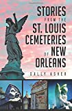 Stories from the St. Louis Cemeteries of New Orleans (Landmarks)