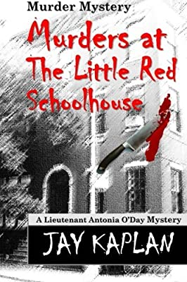 Murder Mystery: Murders at the Little Red Schoolhouse (A Lieutenant Antonia O'Day mystery) (Volume 2)