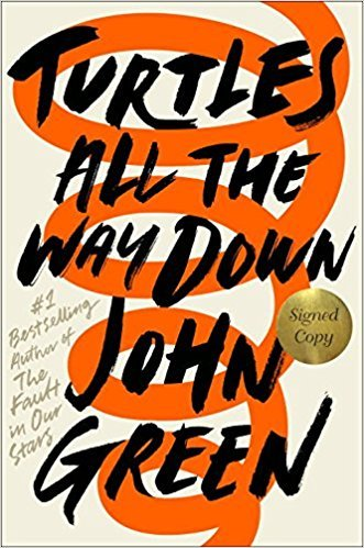 Turtles All the Way Down AUTOGRAPHED by John Green (SIGNED EDITION) Available 10/10/17