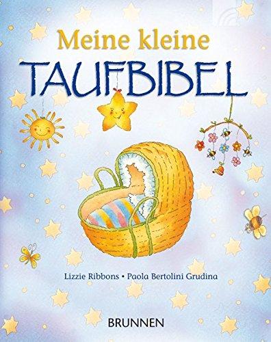 Meine kleine Taufbibel Gebundenes Buch – 30. Juli 2018 Lizzie Ribbons Paola Bertolini-Grudina Brunnen 3765551953