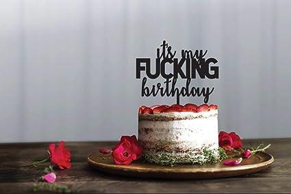Strange Its My Fucking Birthday Cake Topper Funny Cake Decorating Happy Funny Birthday Cards Online Drosicarndamsfinfo